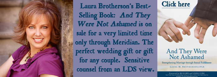 Laura Brotherson's Best-Selling Book: And They Were Not Ashamed is on sale for a very limited time only through Meridian. The perfect wedding gift or gift for any couple. Sensitive counsel from an LDS view.