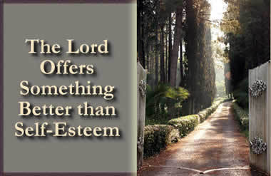 The Lord Offers Something Better than Self-Esteem