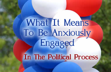 What It Means To Be Anxiously Engaged In The Political Process